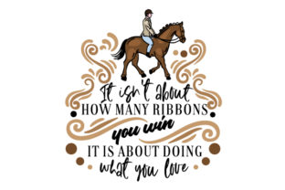 It Isn't About How Many Ribbons You Win It is About Doing What You Love Horse & Equestrian Craft Cut File By Creative Fabrica Crafts