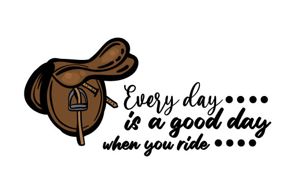 Every Day is a Good Day when You Ride Horse & Equestrian Craft Cut File By Creative Fabrica Crafts