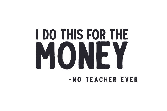 Download Free I Do This For The Money No Teacher Ever Svg Cut File By for Cricut Explore, Silhouette and other cutting machines.