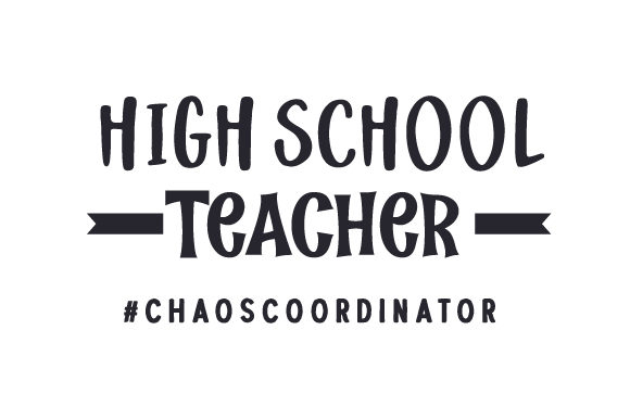 High School Teacher #chaoscoordinator Schule & Lehrer Plotterdatei von Creative Fabrica Crafts