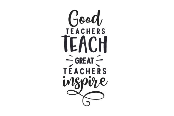 Good Teachers Teach, Great Teachers Inspire Schule & Lehrer Plotterdatei von Creative Fabrica Crafts