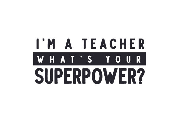 I'm a Teacher, What's Your Superpower? Schule & Lehrer Plotterdatei von Creative Fabrica Crafts