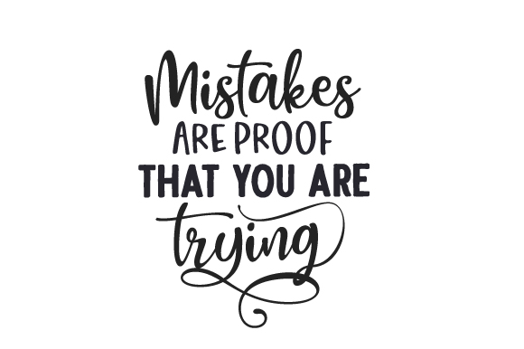 Download Free Mistakes Are Proof That You Are Trying Svg Cut File By Creative for Cricut Explore, Silhouette and other cutting machines.