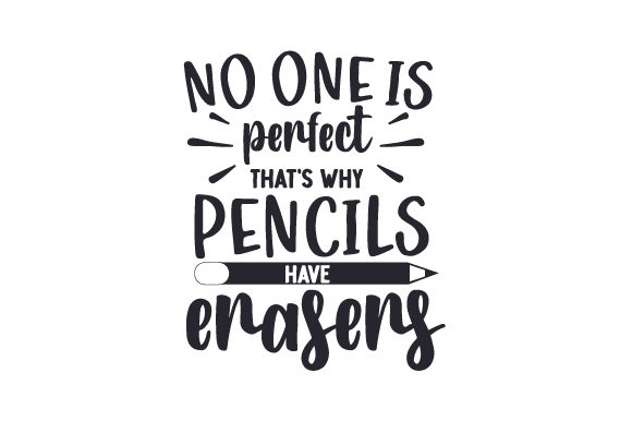 No One is Perfect, That's Why Pencils Have Erasers Schule & Lehrer Plotterdatei von Creative Fabrica Crafts