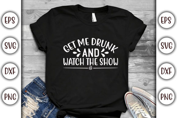 Print on Demand: Drinking Design, Get Me Drunk and Watch Graphic Print Templates By GraphicsBooth