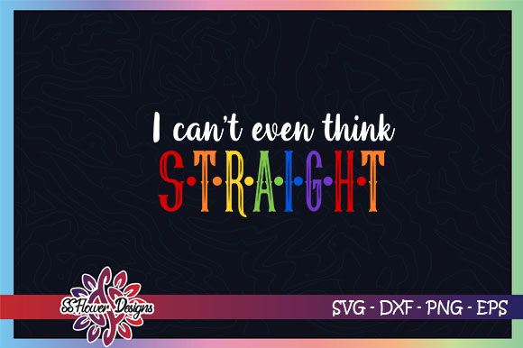 Download Free I Can T Even Think Straight Lgbt Graphic Graphic By Ssflower for Cricut Explore, Silhouette and other cutting machines.