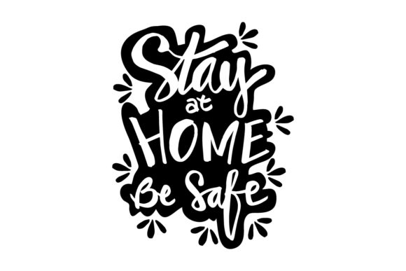 Download Free Stay At Home And Be Safe Graphic By Han Dhini Creative Fabrica for Cricut Explore, Silhouette and other cutting machines.