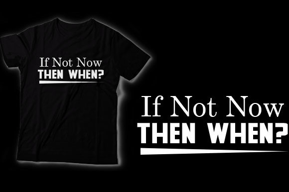 Download Free Then When If Not Now Graphic By Shirtgraphic Creative Fabrica SVG Cut Files