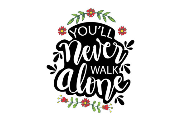 You`ll Never Walk Alone. Graphic Illustrations By han.dhini