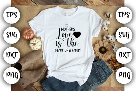 Download Free A Mother S Love Is The Heart Of A Family Graphic By Design Store for Cricut Explore, Silhouette and other cutting machines.