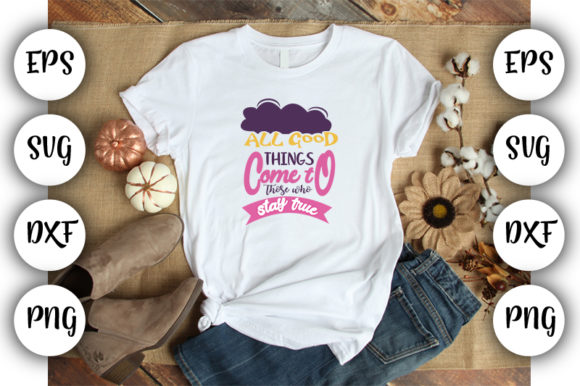 Download Free All Good Things Come To Those Who Stay T Graphic By Design Store for Cricut Explore, Silhouette and other cutting machines.