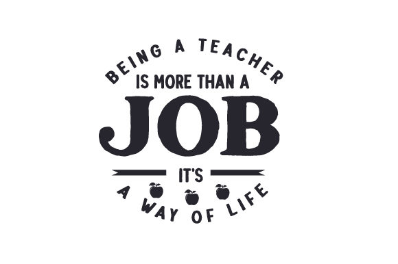 Being a Teacher is More Than a Job, It's a Way of Life School & Teachers Craft Cut File By Creative Fabrica Crafts