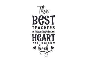 The Best Teachers Teach from the Heart, Not from the Book School & Teachers Craft Cut File By Creative Fabrica Crafts