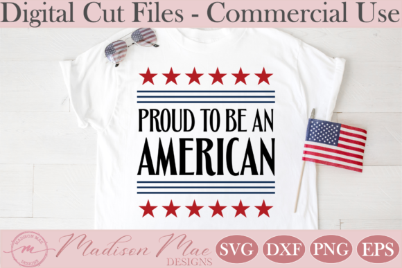 Download Free 4th Of July Proud To Be An American Graphic By Madison Mae for Cricut Explore, Silhouette and other cutting machines.
