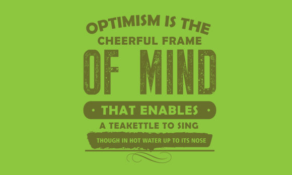 Download Free Optimism Is The Cheerful Frame Of Mind Graphic By Baraeiji for Cricut Explore, Silhouette and other cutting machines.
