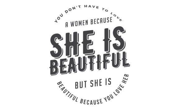 Download Free She Is Beautiful Because You Love Her Graphic By Baraeiji for Cricut Explore, Silhouette and other cutting machines.