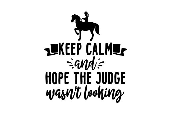 Keep Calm and Hope the Judge Wasn't Looking Horse & Equestrian Craft Cut File By Creative Fabrica Crafts