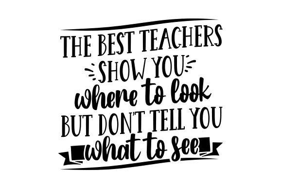 The Best Teachers Show You Where to Look, but Don't Tell You What to See School & Teachers Craft Cut File By Creative Fabrica Crafts - Image 2