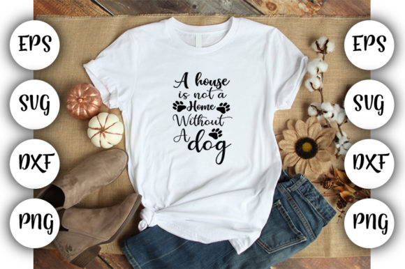 Print on Demand: A House is Not a Home Without a Dog Graphic Print Templates By Design_store