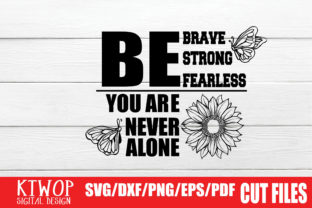 Download Free Be Brave Be Strong Be Fearless You Are Never Alone Graphic By for Cricut Explore, Silhouette and other cutting machines.