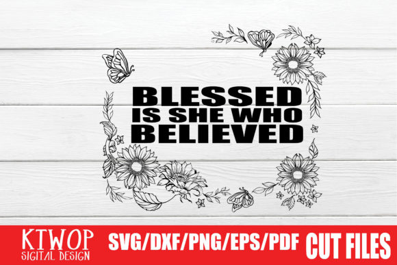 Download Free Blessed Is She Who Believed Graphic By Ktwop Creative Fabrica for Cricut Explore, Silhouette and other cutting machines.