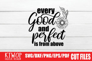 Download Free Every Good And Perfect Is From Above Graphic By Ktwop Creative for Cricut Explore, Silhouette and other cutting machines.