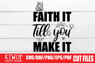 Download Free Faith It Till You Make It Graphic By Ktwop Creative Fabrica for Cricut Explore, Silhouette and other cutting machines.