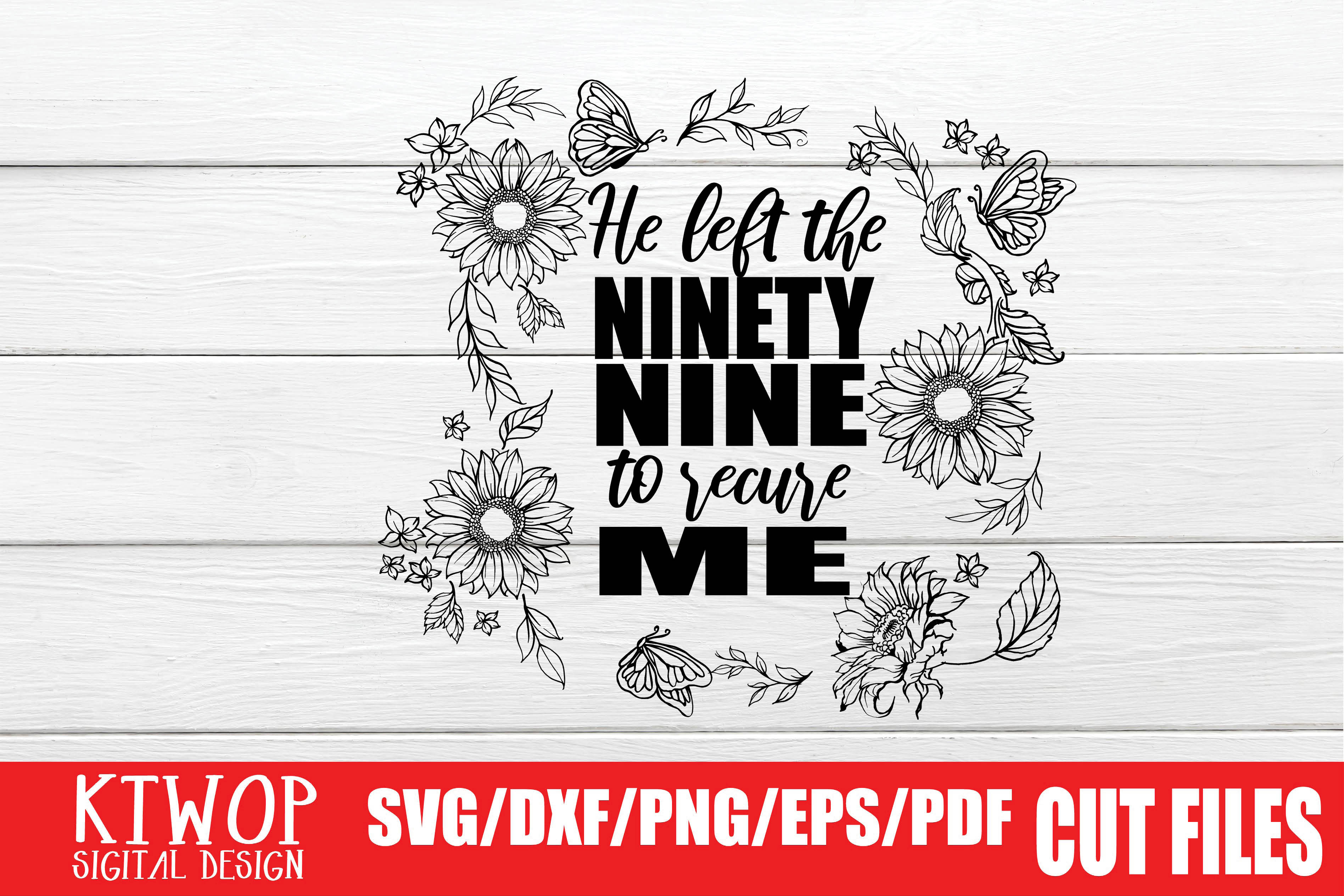 Download Free He Left The Ninety Nine To Rescue Me Graphic By Ktwop Creative for Cricut Explore, Silhouette and other cutting machines.