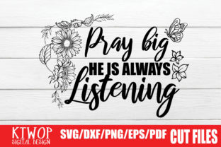 Download Free Pray Big He Is Always Listening Graphic By Ktwop Creative Fabrica for Cricut Explore, Silhouette and other cutting machines.