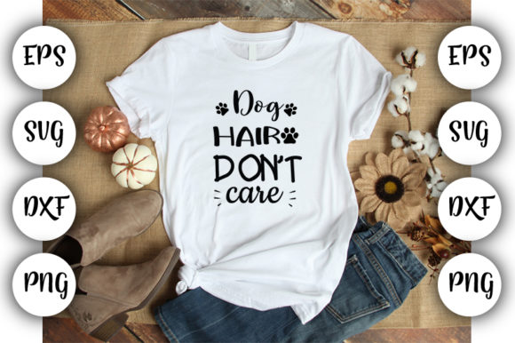 Download Free Dog Hair Don T Care Graphic By Design Store Creative Fabrica for Cricut Explore, Silhouette and other cutting machines.