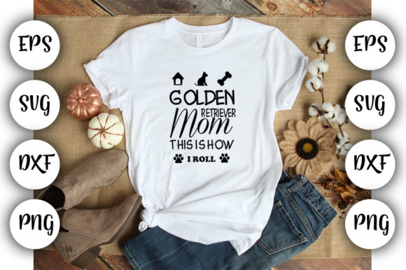 Print on Demand: Golden Retriever Mom This is How I Roll Graphic Print Templates By Design_store