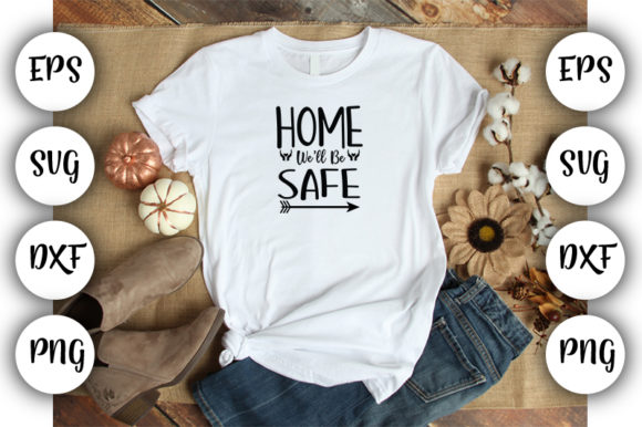 Download Free Home We Ll Be Safe Graphic By Design Store Creative Fabrica for Cricut Explore, Silhouette and other cutting machines.