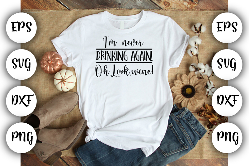 Download Free I M Never Drinking Again Oh Look Wine Graphic By Design Store for Cricut Explore, Silhouette and other cutting machines.