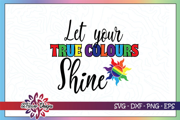 Download Free Let Your True Color Shine Lgbt Equality Graphic By Ssflower for Cricut Explore, Silhouette and other cutting machines.