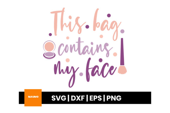 Download Free This Bag Conrains My Face Graphic By Maumo Designs Creative for Cricut Explore, Silhouette and other cutting machines.