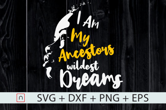 Download Free I Am My Ancestors Wildest Dream Graphic By Novalia Creative for Cricut Explore, Silhouette and other cutting machines.