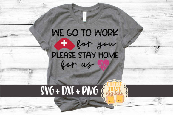Download Free We Go To Work For You Stay Home For Us Graphic By for Cricut Explore, Silhouette and other cutting machines.