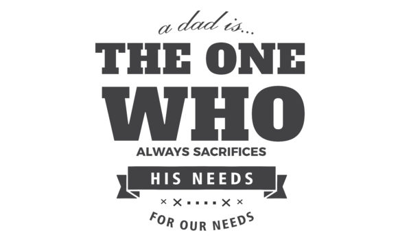 Download Free A Dad Is The One Who Always Sacrifices Graphic By Baraeiji Creative Fabrica for Cricut Explore, Silhouette and other cutting machines.