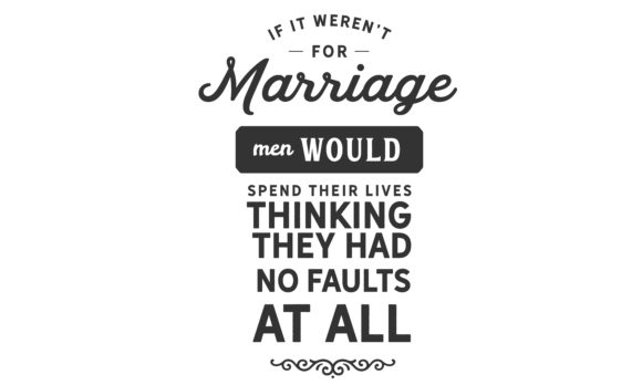 Download Free For Marriage Men Would Spend Their Lives Graphic By Baraeiji for Cricut Explore, Silhouette and other cutting machines.