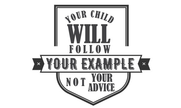 Download Free Your Child Will Follow Your Example Graphic By Baraeiji for Cricut Explore, Silhouette and other cutting machines.