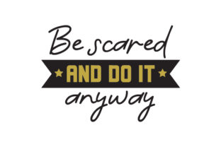 Be Scared and Do It Anyway Motivational Craft Cut File By Creative Fabrica Crafts
