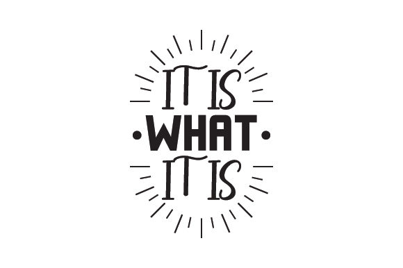 Download Free It Is What It Is Svg Cut File By Creative Fabrica Crafts for Cricut Explore, Silhouette and other cutting machines.