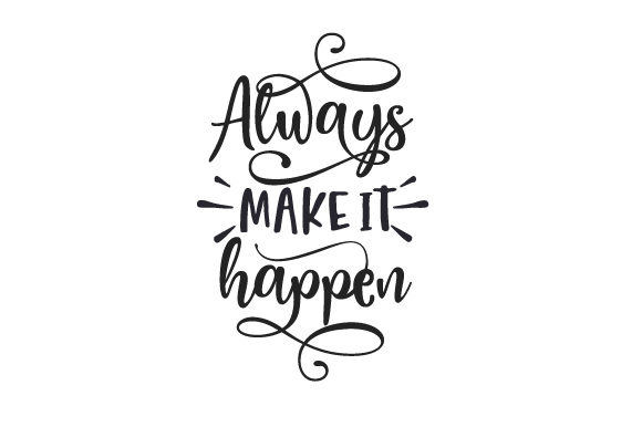 Always Make It Happen Schule & Lehrer Plotterdatei von Creative Fabrica Crafts