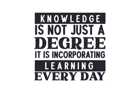 Knowledge is Not Just a Degree. It is Incorporating Learning Every Day School & Teachers Craft Cut File By Creative Fabrica Crafts