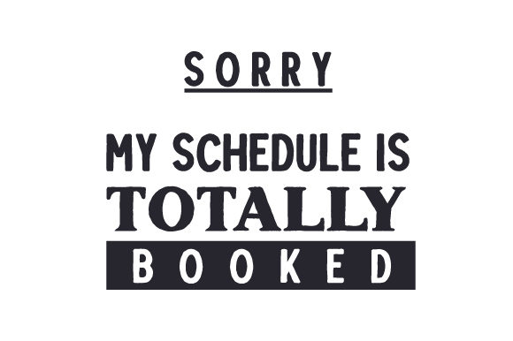 Sorry My Schedule is Totally Booked School & Teachers Craft Cut File By Creative Fabrica Crafts