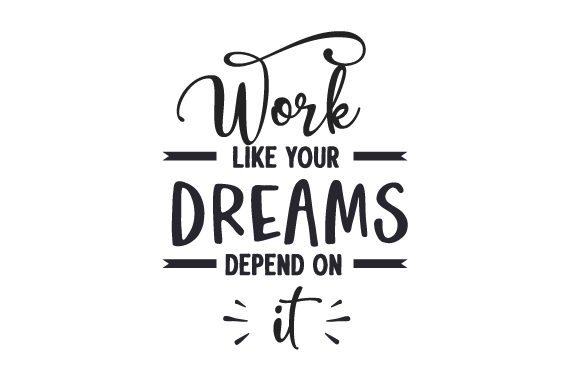 Download Free Work Like Your Dreams Depend On It Svg Cut File By Creative for Cricut Explore, Silhouette and other cutting machines.