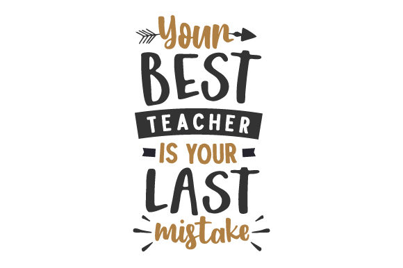 Your Best Teacher is Your Last Mistake School & Teachers Craft Cut File By Creative Fabrica Crafts