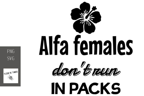 Print on Demand: Alfa Females Don't Run in Packs Graphic Print Templates By Fleur de Tango