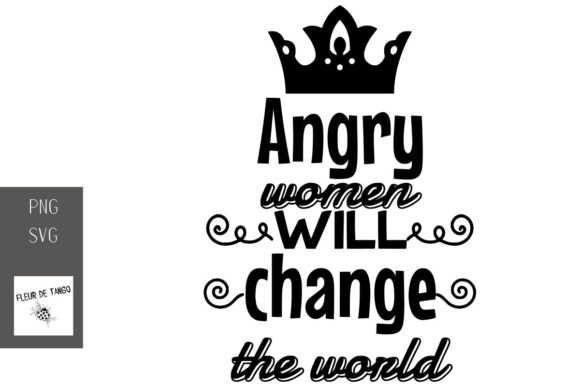 Print on Demand: Angry Women Will Change the World Graphic Print Templates By Fleur de Tango