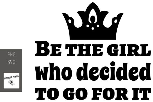 Print on Demand: Be the Girl Who Decided to Go for It Graphic Print Templates By Fleur de Tango